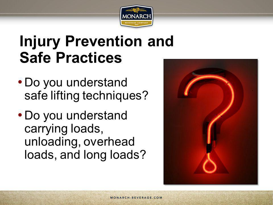 Injury Prevention and Safe Practices Do you understand safe lifting techniques? Do you understand carrying loads, unloading, overhead loads, and long
