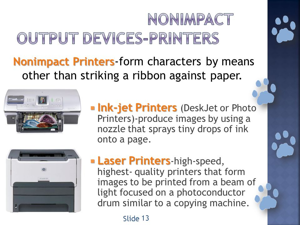 Ink-jetPrinters Ink-jet Printers (DeskJet or Photo Printers)-produce images by using a nozzle that sprays tiny drops of ink onto a page.