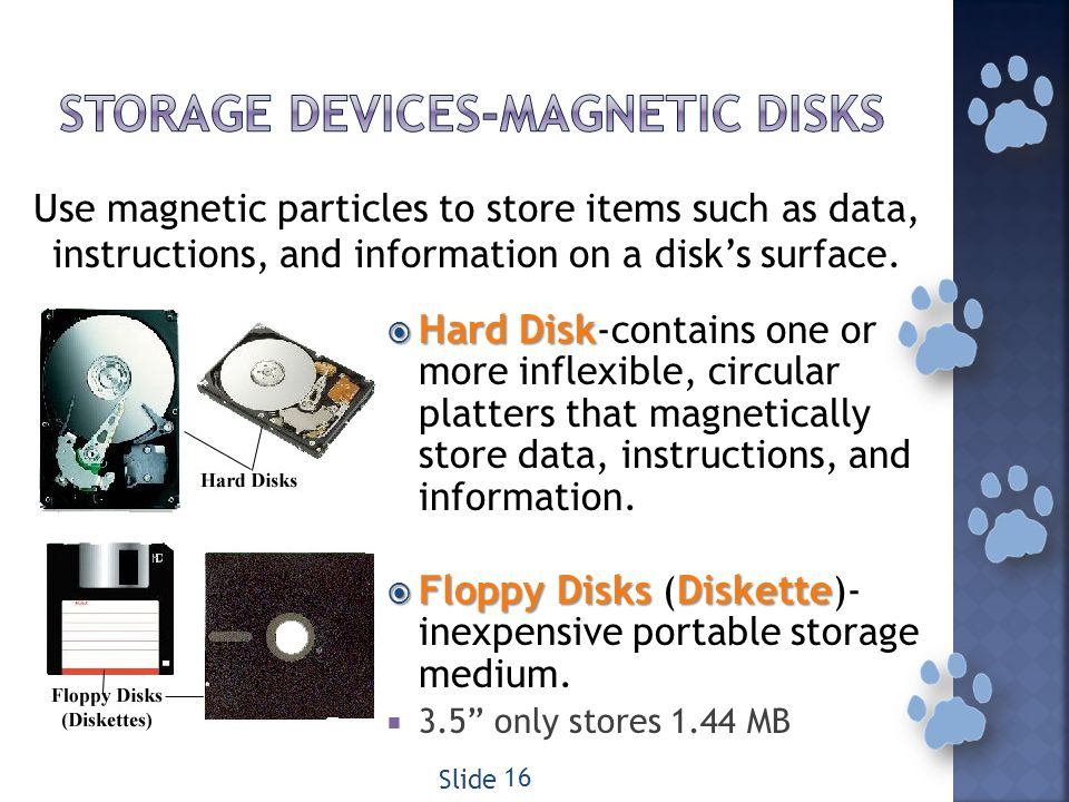 HardDisk Hard Disk -contains one or more inflexible, circular platters that magnetically store data, instructions, and information.