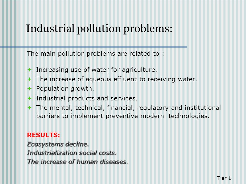 Industrial pollution problems: The main pollution problems are related to : Increasing use of water for agriculture. The increase of aqueous effluent