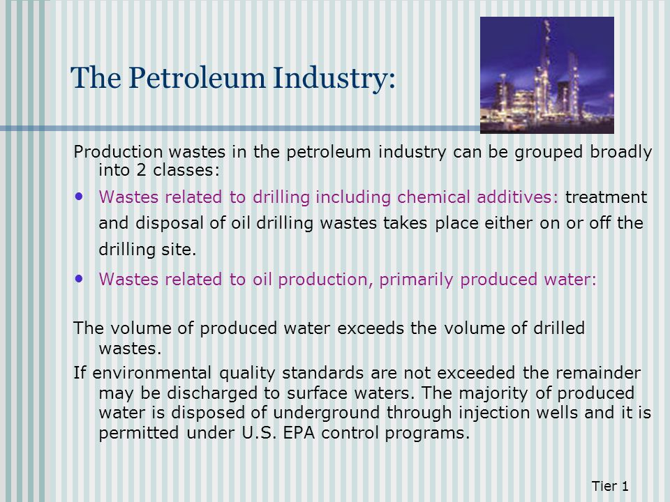 Production wastes in the petroleum industry can be grouped broadly into 2 classes: Wastes related to drilling including chemical additives: treatment