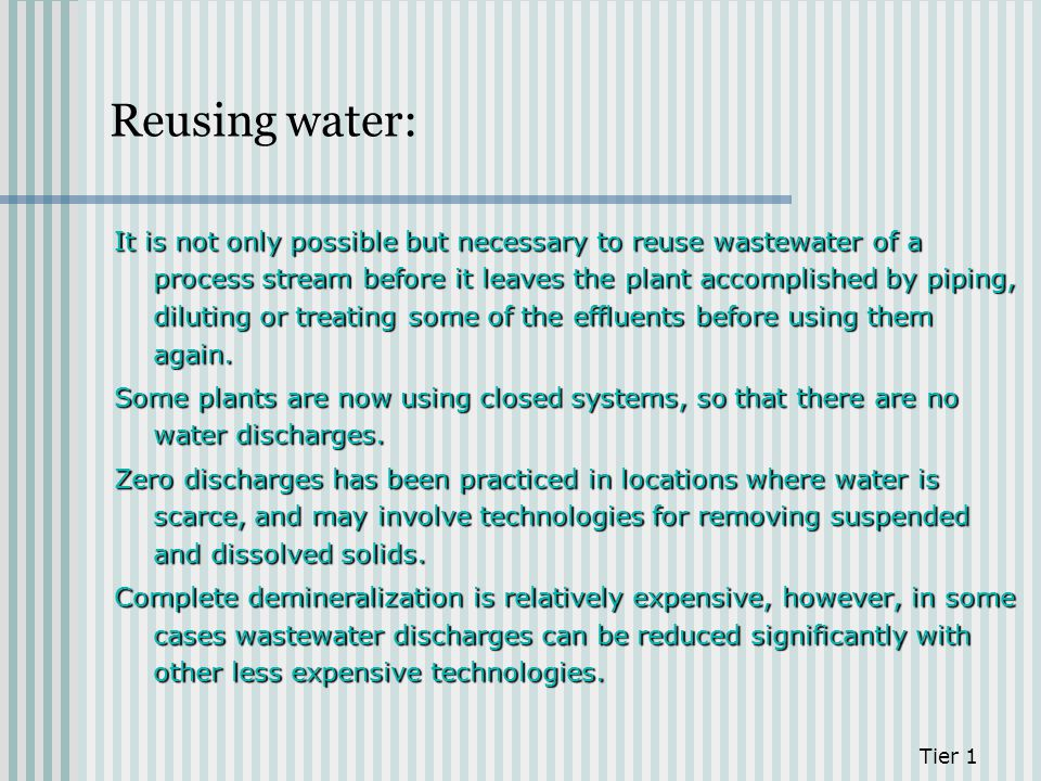 Reusing water: It is not only possible but necessary to reuse wastewater of a process stream before it leaves the plant accomplished by piping, diluti