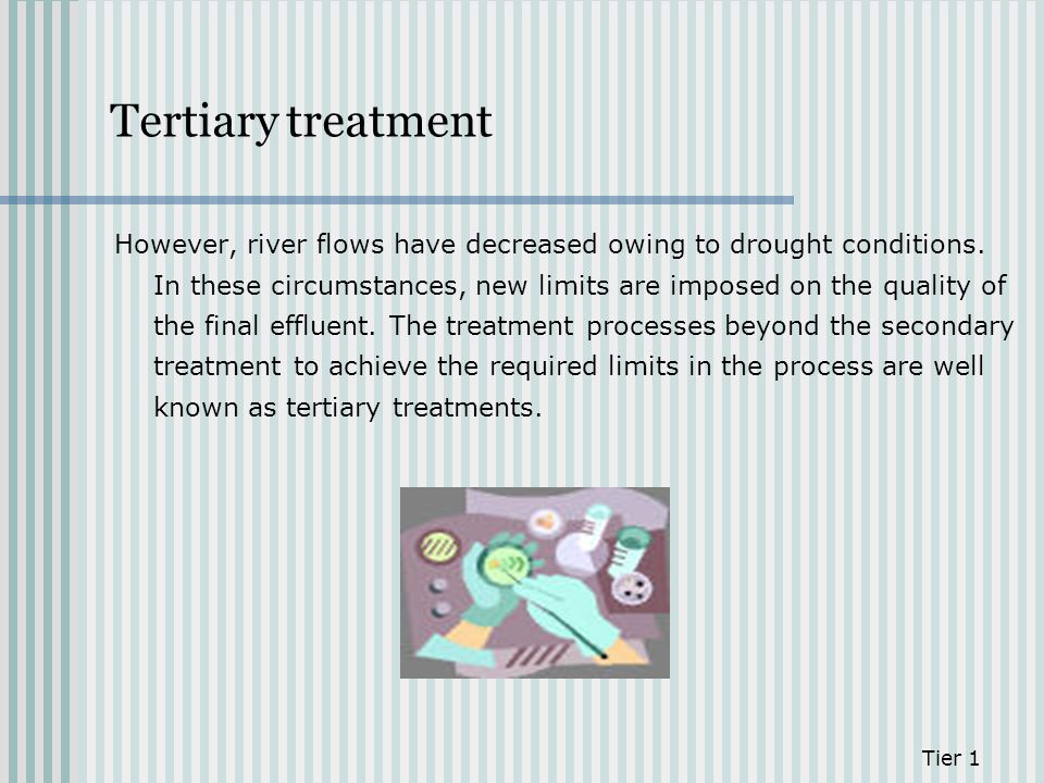 Tertiary treatment However, river flows have decreased owing to drought conditions. In these circumstances, new limits are imposed on the quality of t