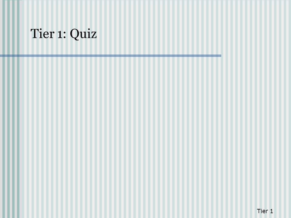 Tier 1 Tier 1: Quiz