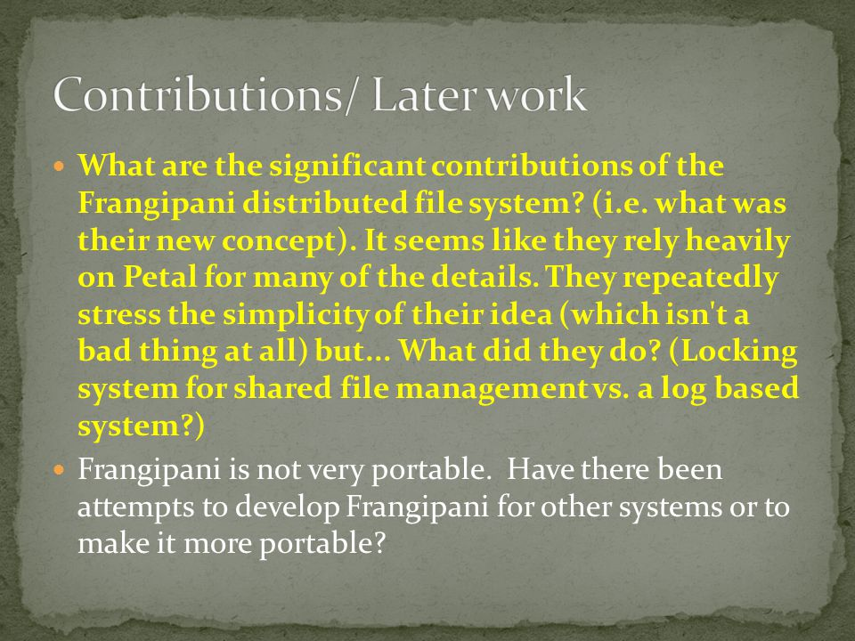 What are the significant contributions of the Frangipani distributed file system.