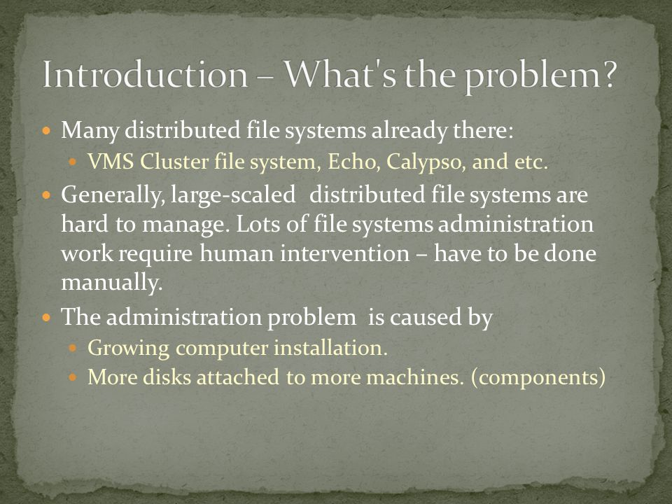 Many distributed file systems already there: VMS Cluster file system, Echo, Calypso, and etc.