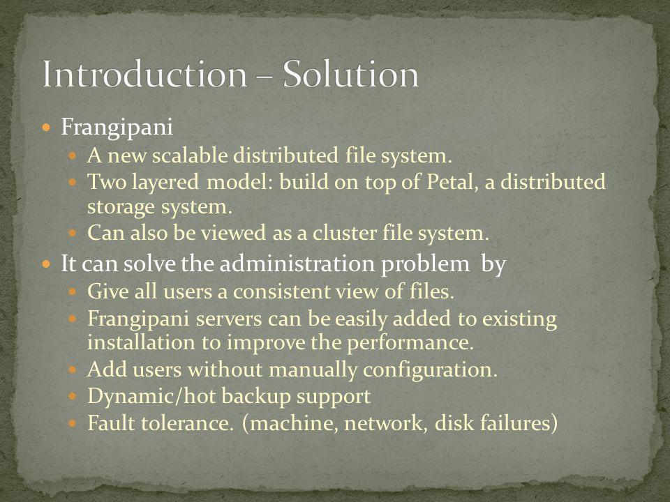 User program Frangipani file server Petal distributed virtual disk service Physical disks Distributed lock service