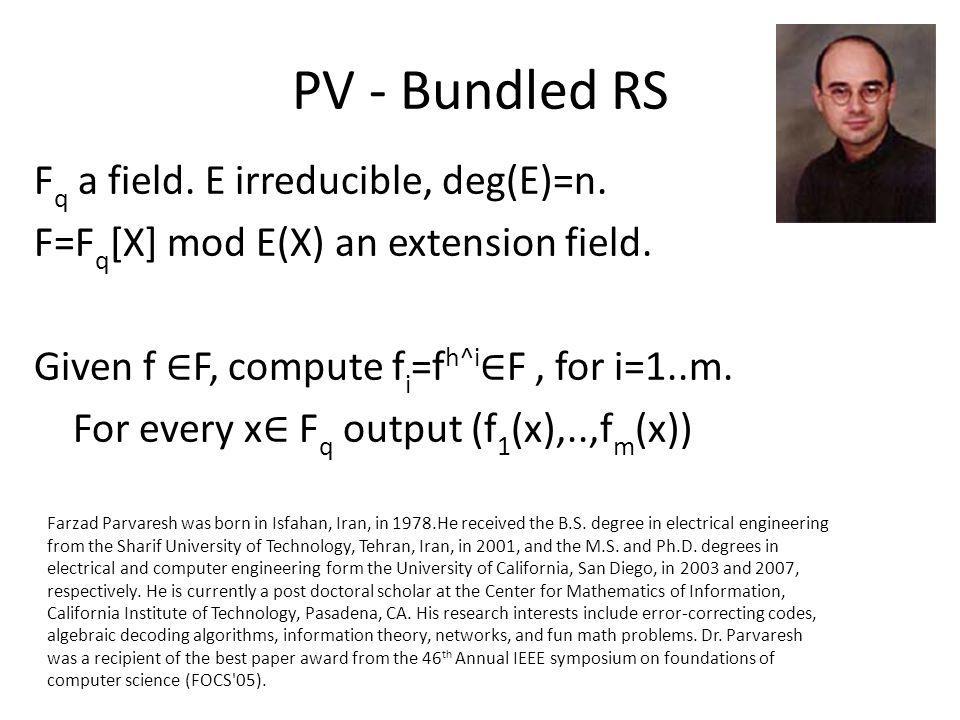 PV - Bundled RS F q a field. E irreducible, deg(E)=n. F=F q [X] mod E(X) an extension field. Given f F, compute f i =f h^i F, for i=1..m. For every x