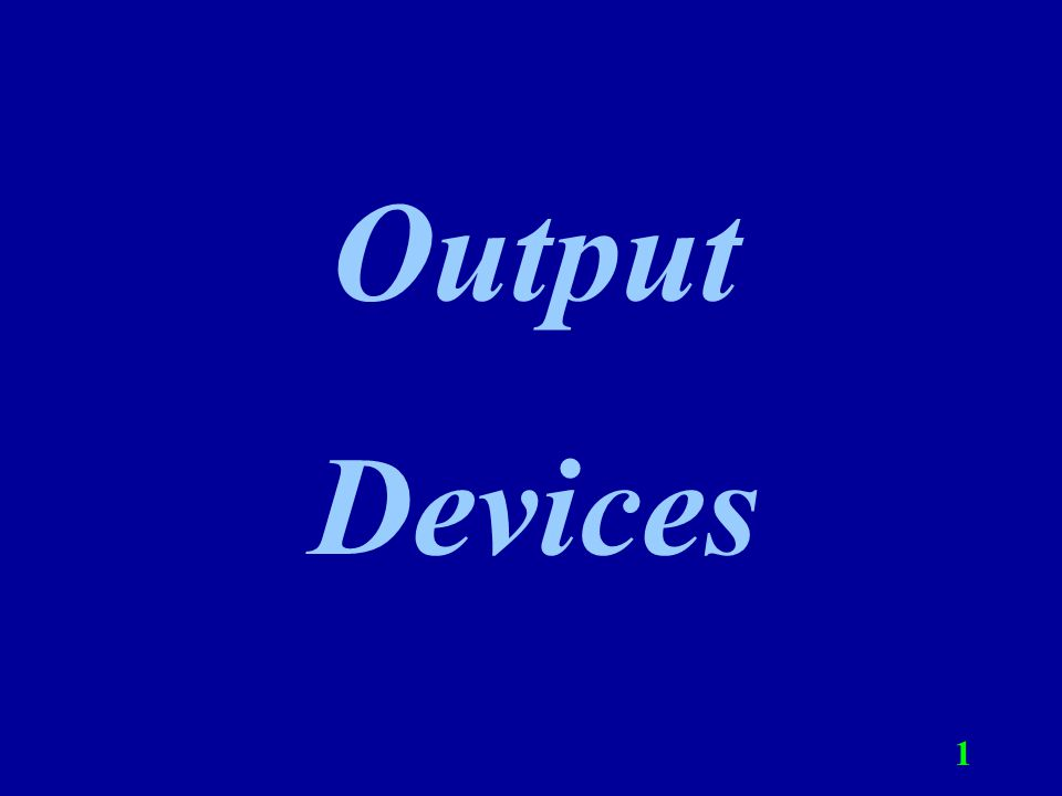 2 Output Output is data that has been processed into useful forms called information that can be used by a person or machine.