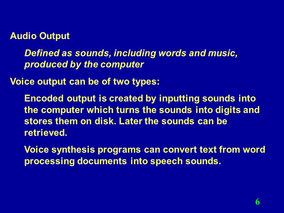 7 Video Output can display different types of video from cameras, VCR s, video disks, CD s, HDTV, etc.