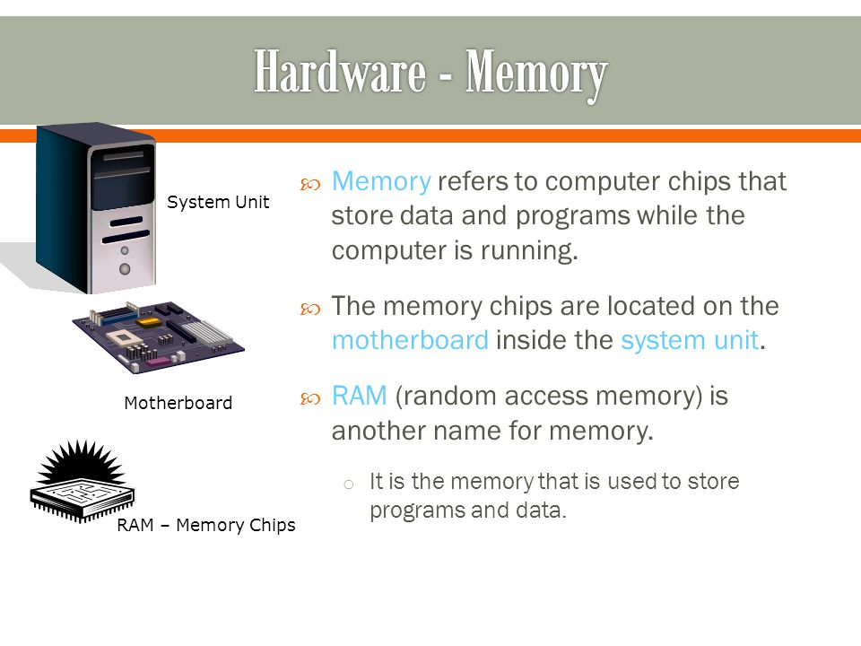 Memory refers to computer chips that store data and programs while the computer is running.