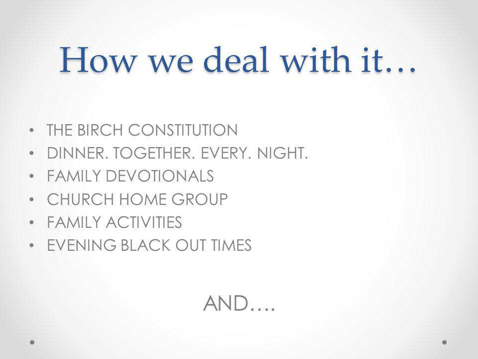 How we deal with it… THE BIRCH CONSTITUTION DINNER.