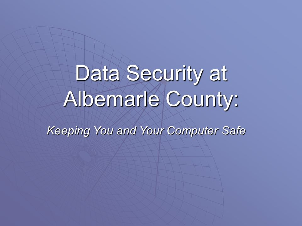 Data Security at Albemarle County: Keeping You and Your Computer Safe
