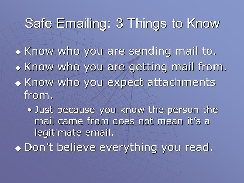 Safe Emailing: 3 Things to Know Know who you are sending mail to.