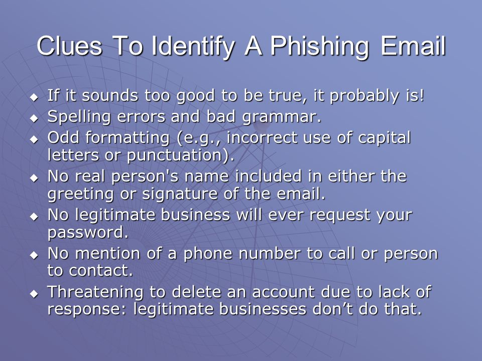 Clues To Identify A Phishing Email If it sounds too good to be true, it probably is! If it sounds too good to be true, it probably is! Spelling errors