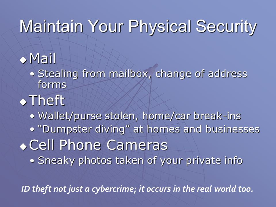 ID theft not just a cybercrime; it occurs in the real world too. Mail Mail Stealing from mailbox, change of address formsStealing from mailbox, change