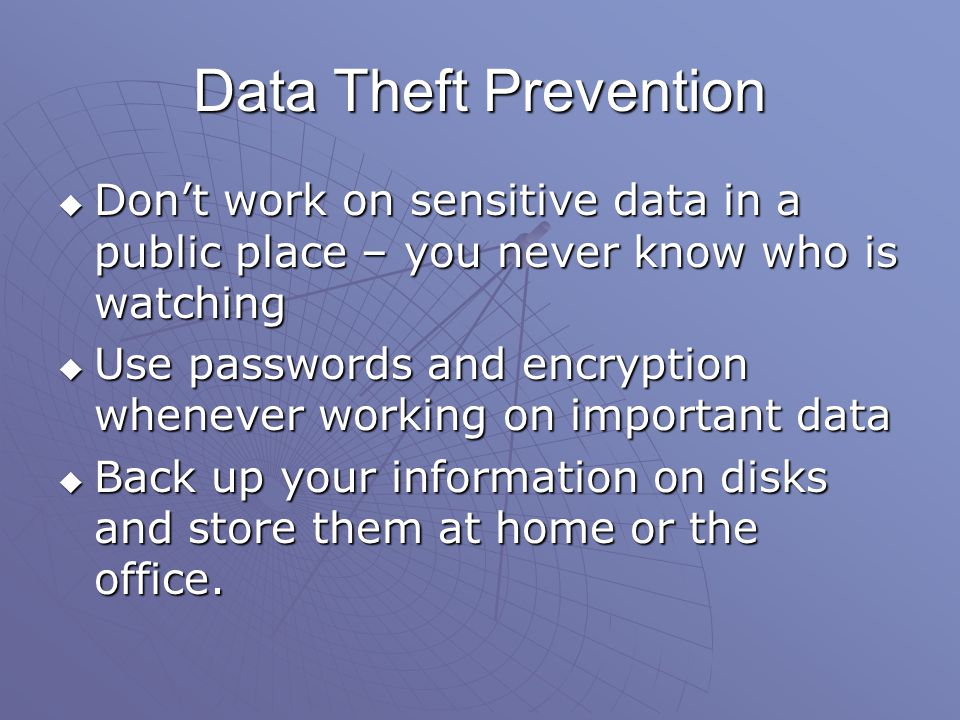 Data Theft Prevention Dont work on sensitive data in a public place – you never know who is watching Dont work on sensitive data in a public place – y