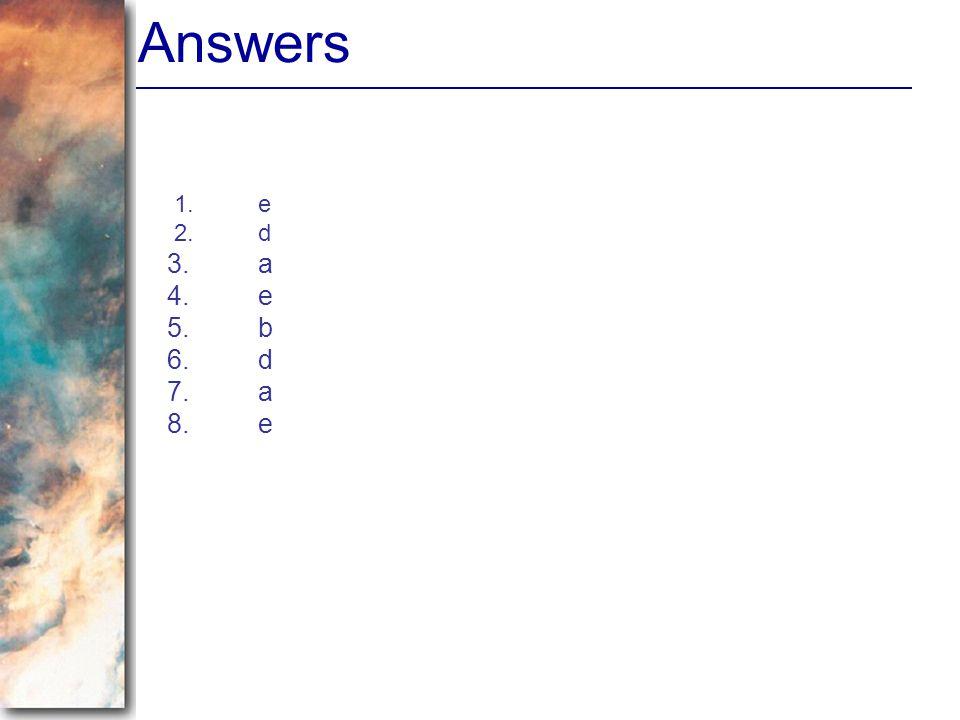 Answers 1.e 2.d 3.a 4.e 5.b 6.d 7.a 8.e