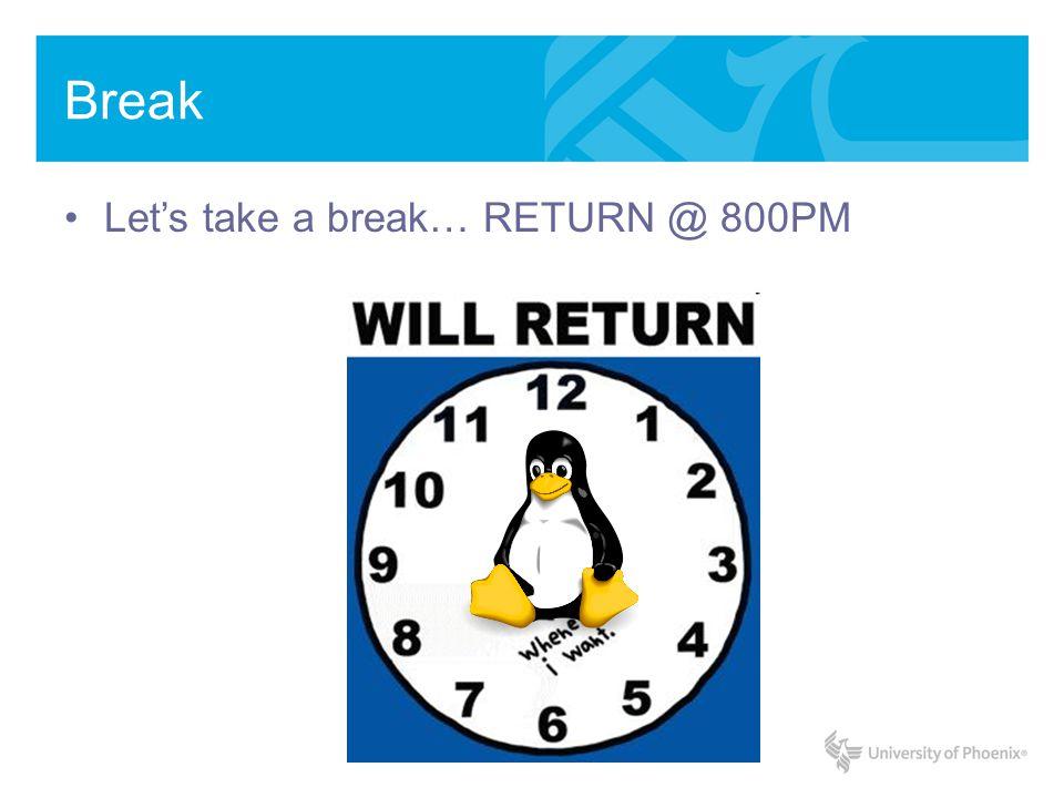 Break Lets take a break… RETURN @ 800PM