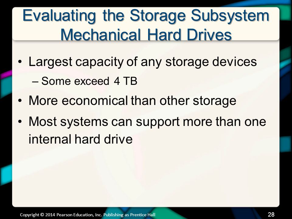 Evaluating the Storage Subsystem Mechanical Hard Drives Largest capacity of any storage devices –Some exceed 4 TB More economical than other storage M