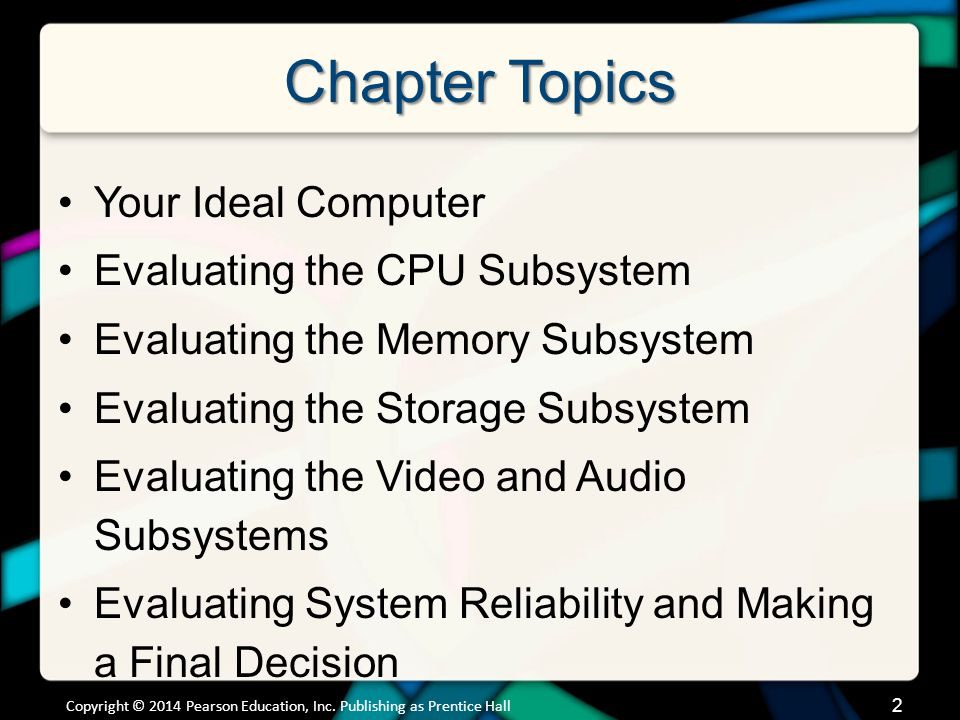 Chapter Topics Your Ideal Computer Evaluating the CPU Subsystem Evaluating the Memory Subsystem Evaluating the Storage Subsystem Evaluating the Video
