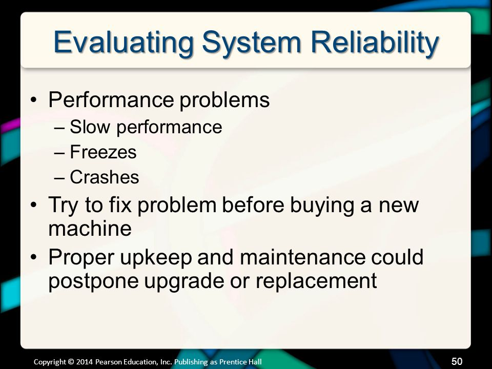 Evaluating System Reliability Performance problems –Slow performance –Freezes –Crashes Try to fix problem before buying a new machine Proper upkeep an