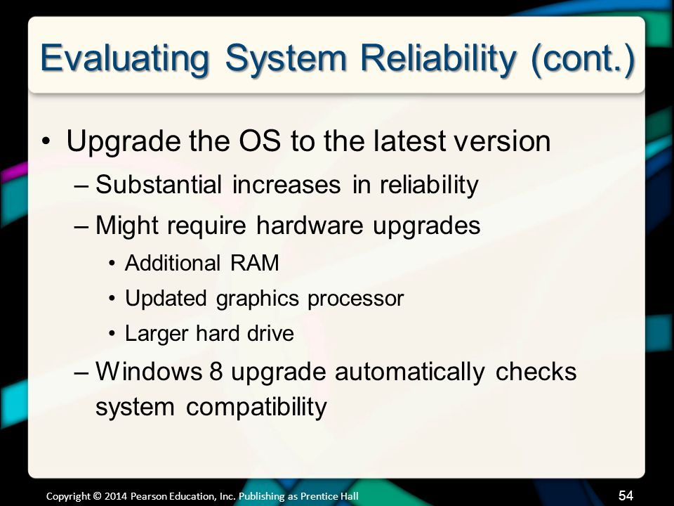 Evaluating System Reliability (cont.) Upgrade the OS to the latest version –Substantial increases in reliability –Might require hardware upgrades Addi