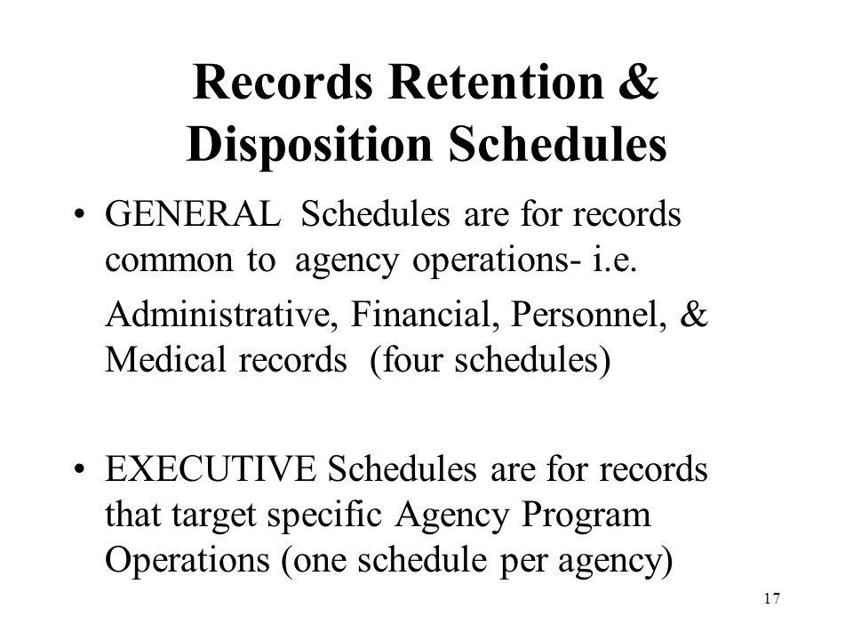 17 Records Retention & Disposition Schedules GENERAL Schedules are for records common to agency operations- i.e.