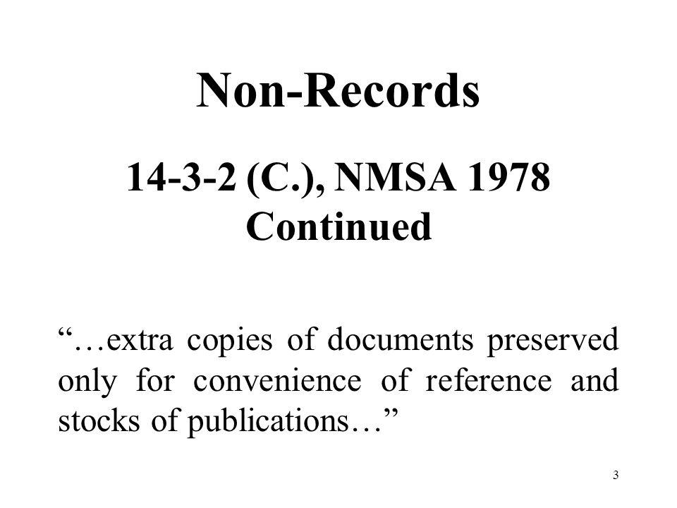 3 Non-Records 14-3-2 (C.), NMSA 1978 Continued …extra copies of documents preserved only for convenience of reference and stocks of publications…
