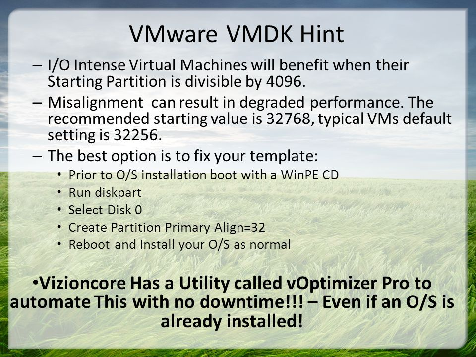 VMware VMDK Hint – I/O Intense Virtual Machines will benefit when their Starting Partition is divisible by 4096.