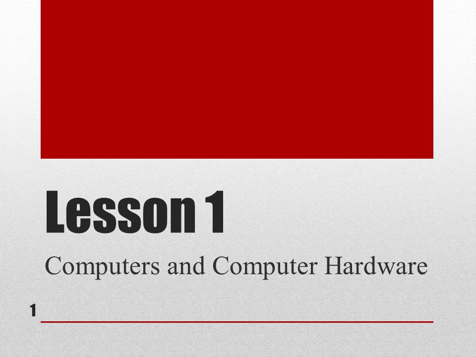 Lesson 1 Computers and Computer Hardware 1