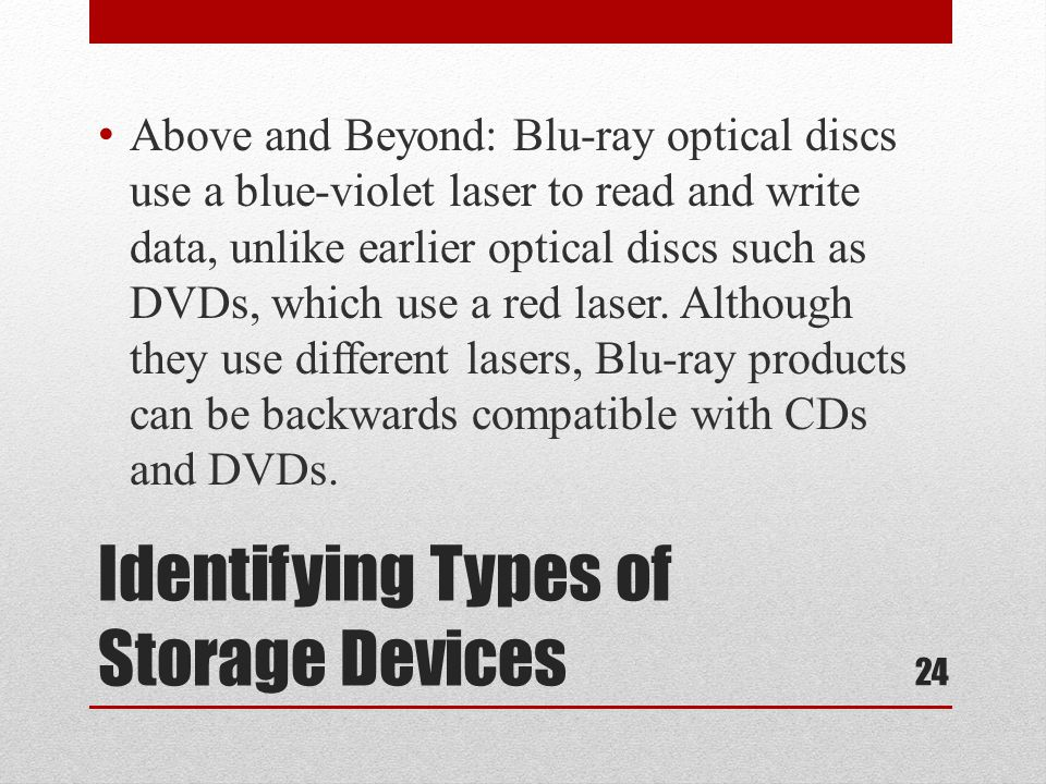 Identifying Types of Storage Devices Above and Beyond: Blu-ray optical discs use a blue-violet laser to read and write data, unlike earlier optical di