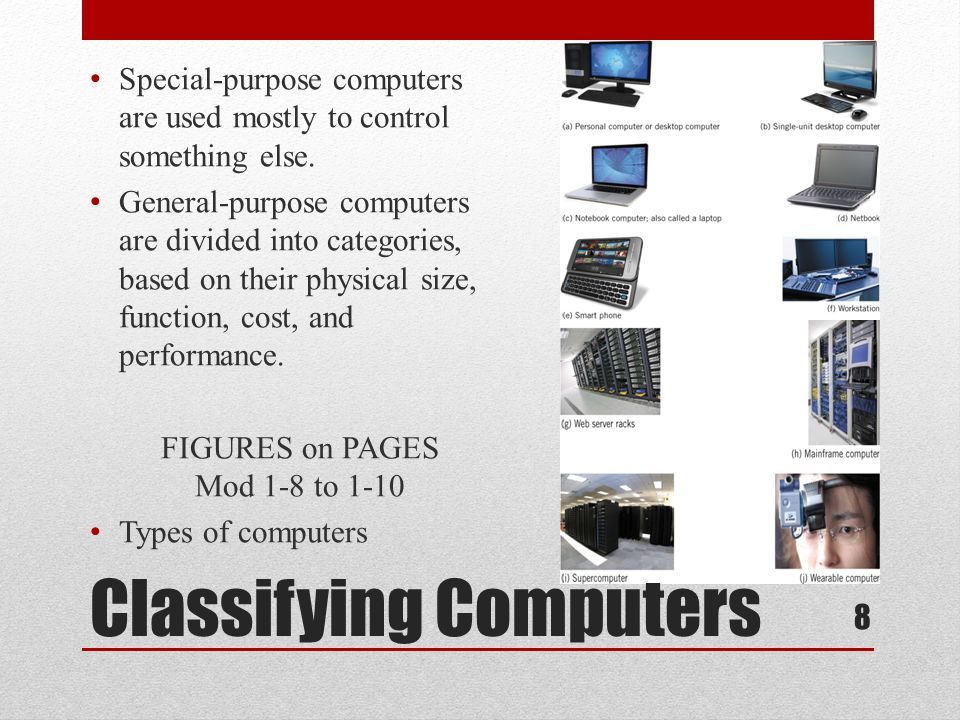 Classifying Computers Special-purpose computers are used mostly to control something else. General-purpose computers are divided into categories, base