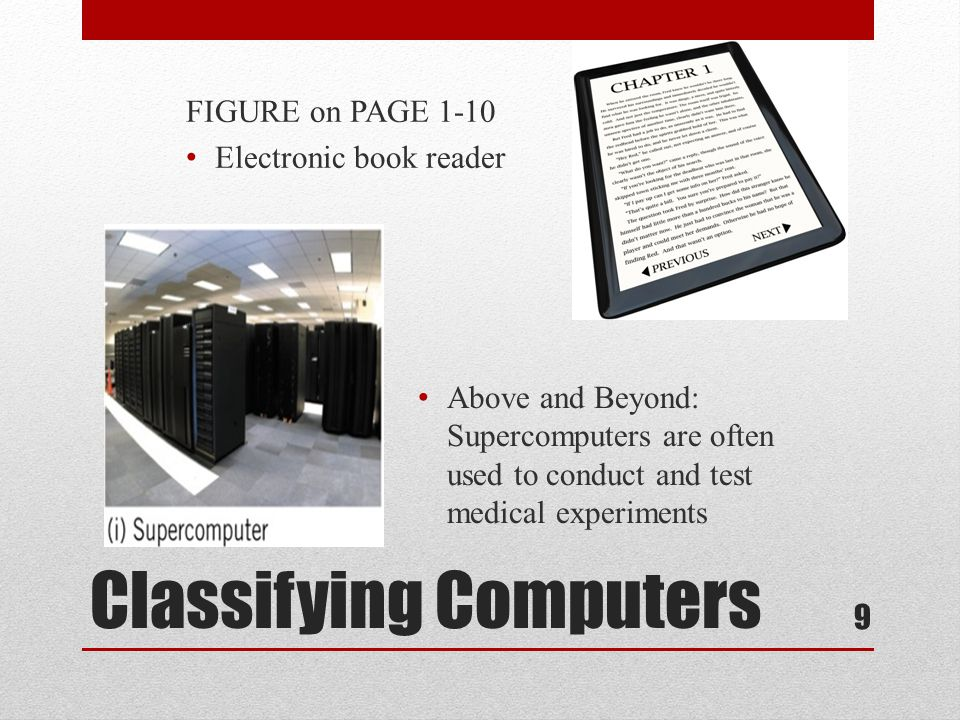 Classifying Computers FIGURE on PAGE 1-10 Electronic book reader Above and Beyond: Supercomputers are often used to conduct and test medical experimen