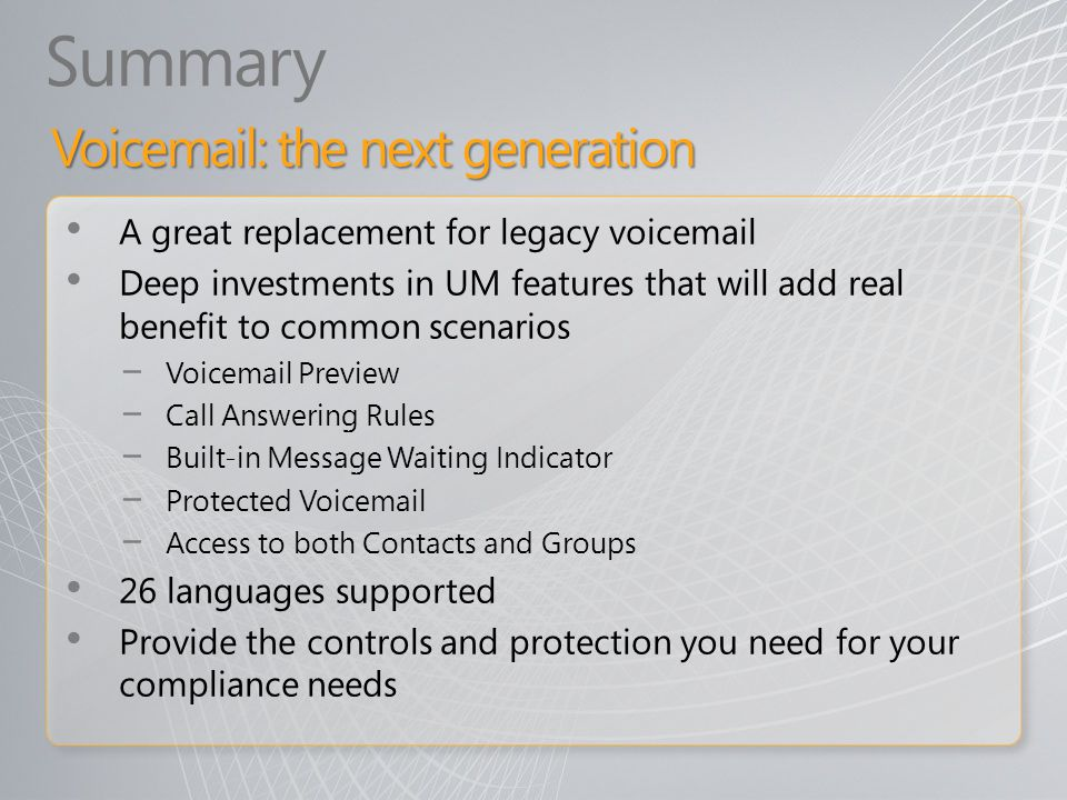 Summary A great replacement for legacy voicemail Deep investments in UM features that will add real benefit to common scenarios Voicemail Preview Call