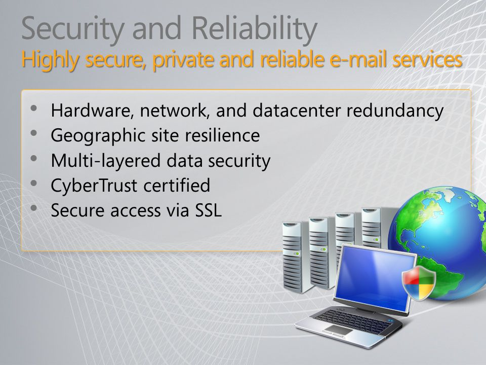 Highly secure, private and reliable e-mail services Security and Reliability Highly secure, private and reliable e-mail services Hardware, network, an