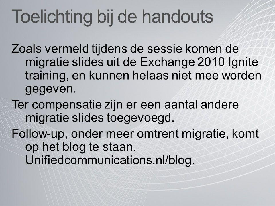 Toelichting bij de handouts Zoals vermeld tijdens de sessie komen de migratie slides uit de Exchange 2010 Ignite training, en kunnen helaas niet mee worden gegeven.