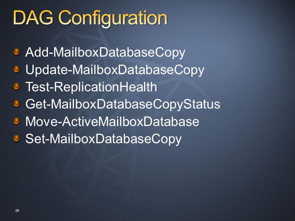 Add-MailboxDatabaseCopy Update-MailboxDatabaseCopy Test-ReplicationHealth Get-MailboxDatabaseCopyStatus Move-ActiveMailboxDatabase Set-MailboxDatabaseCopy 28