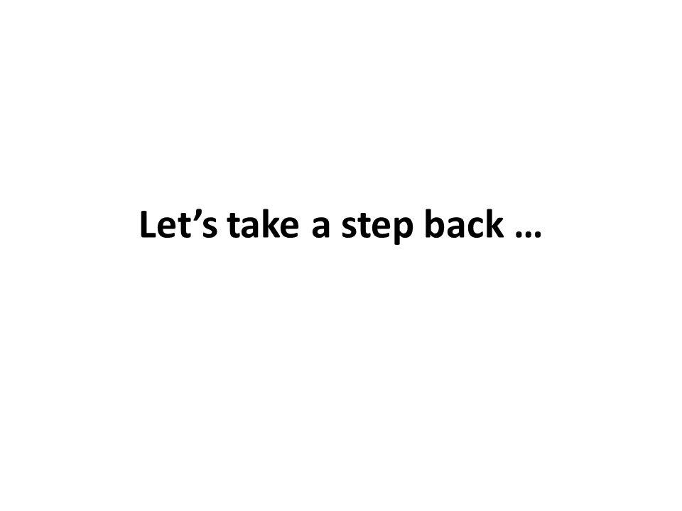 Lets take a step back …