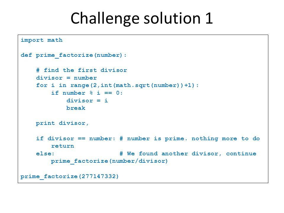 import math def prime_factorize(number): # find the first divisor divisor = number for i in range(2,int(math.sqrt(number))+1): if number % i == 0: div