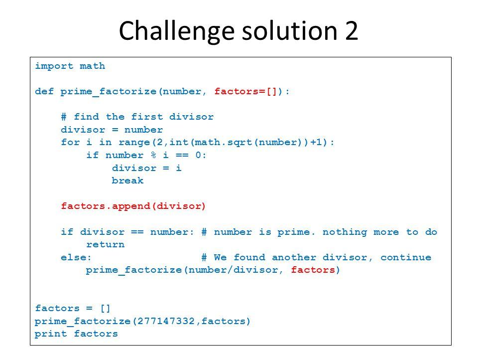 import math def prime_factorize(number, factors=[]): # find the first divisor divisor = number for i in range(2,int(math.sqrt(number))+1): if number %