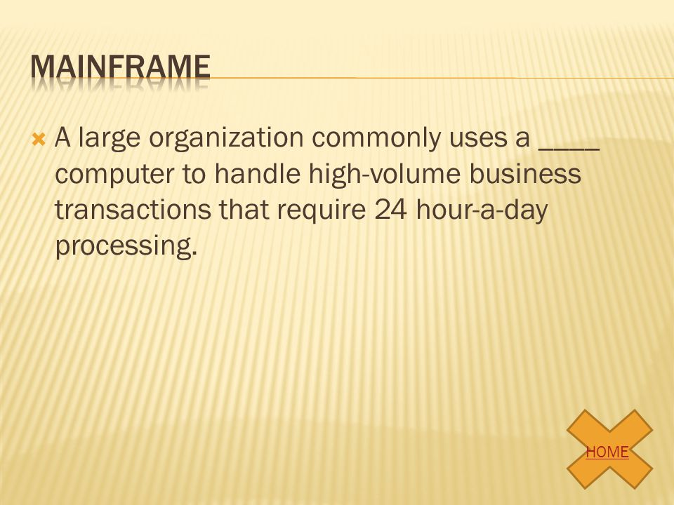 A large organization commonly uses a ____ computer to handle high-volume business transactions that require 24 hour-a-day processing. HOME