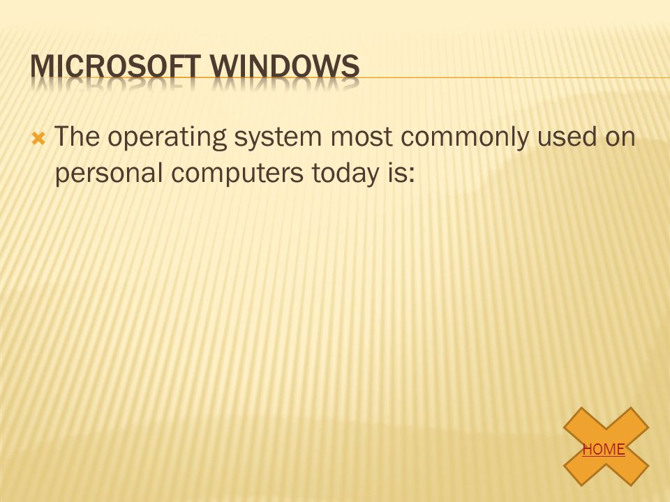 The operating system most commonly used on personal computers today is: HOME