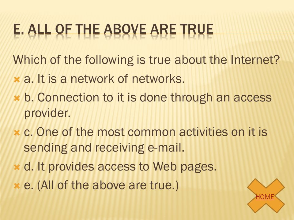Which of the following is true about the Internet? a. It is a network of networks. b. Connection to it is done through an access provider. c. One of t