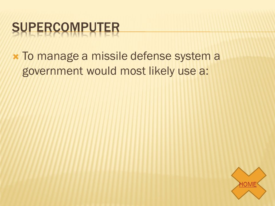 To manage a missile defense system a government would most likely use a: HOME