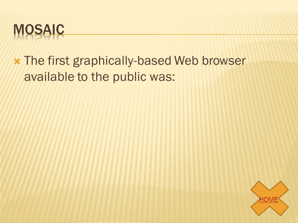 The first graphically-based Web browser available to the public was: HOME