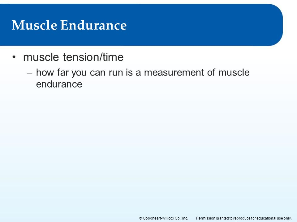 Permission granted to reproduce for educational use only.© Goodheart-Willcox Co., Inc. muscle tension/time –how far you can run is a measurement of mu