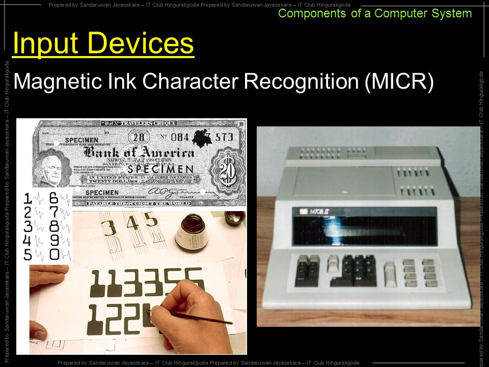 Components of a Computer System Input Devices Magnetic Ink Character Recognition (MICR)