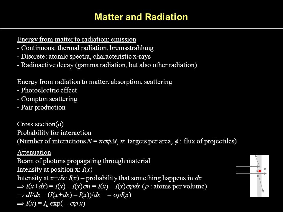 Matter and Radiation Energy from matter to radiation: emission - Continuous: thermal radiation, bremsstrahlung - Discrete: atomic spectra, characteris