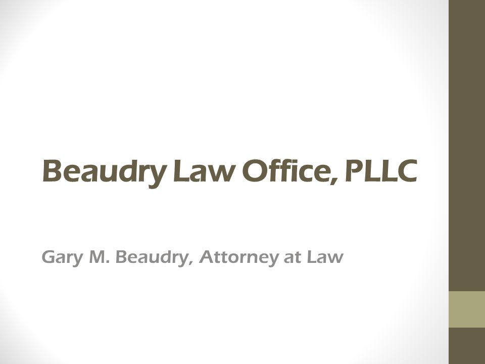 Beaudry Law Office, PLLC Gary M. Beaudry, Attorney at Law
